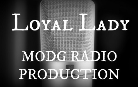 """Loyal Lady"" Radio Production: Part 1"