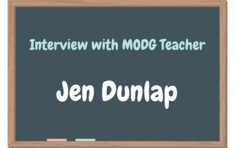 Interview with Jen Dunlap, MODG Teacher